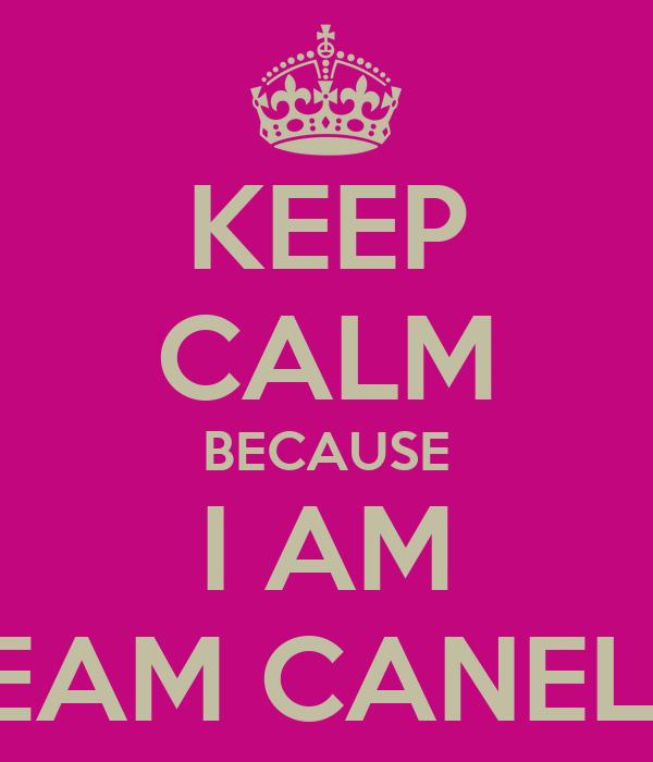 KEEP CALM BECAUSE I AM TEAM CANELO