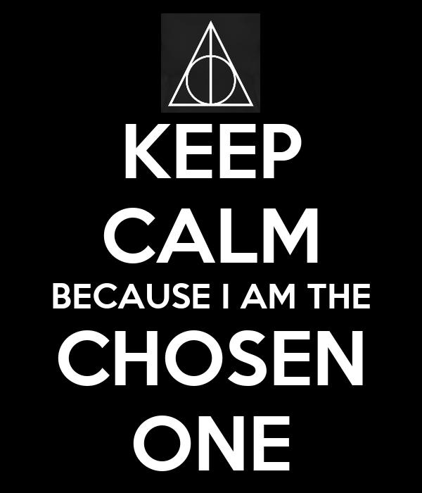 KEEP CALM BECAUSE I AM THE CHOSEN ONE