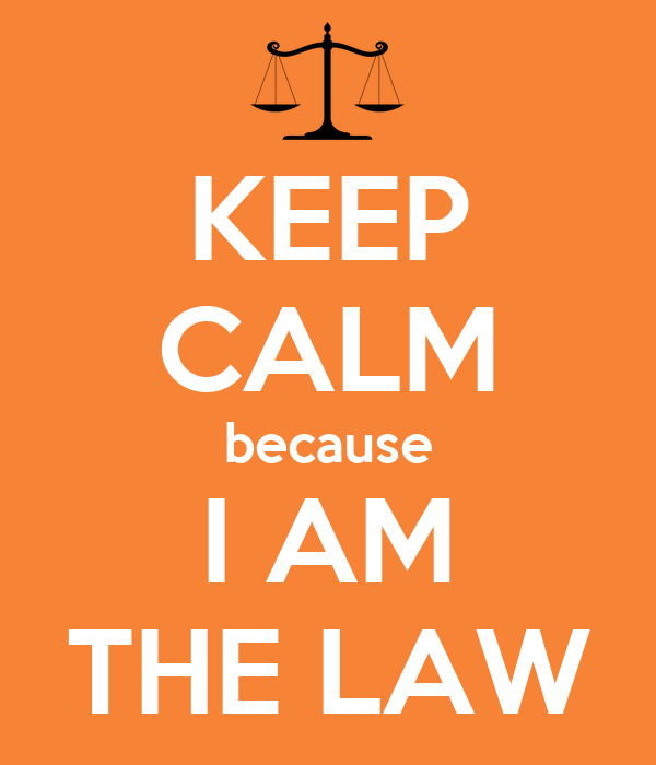 KEEP CALM because I AM THE LAW