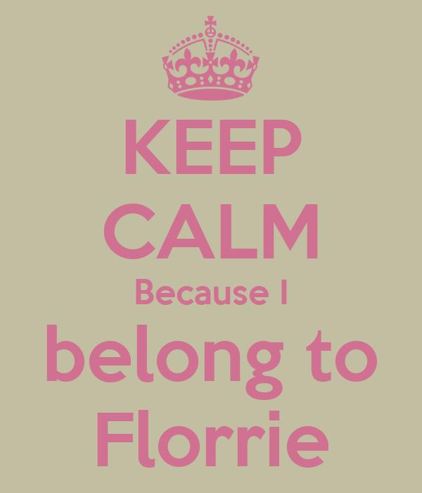 KEEP CALM Because I belong to Florrie
