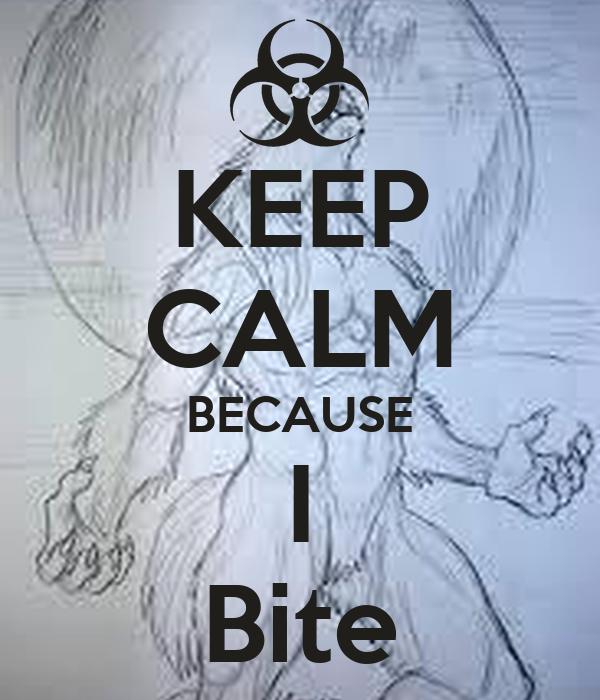 KEEP CALM BECAUSE I Bite