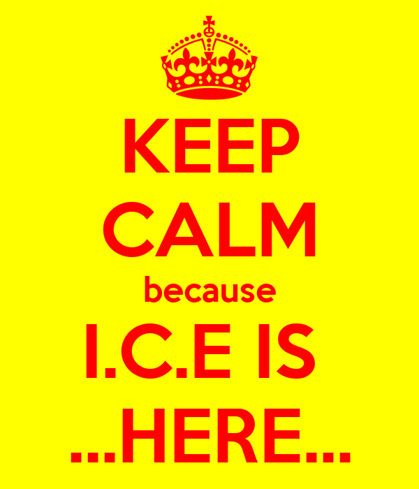 KEEP CALM because I.C.E IS  ...HERE...