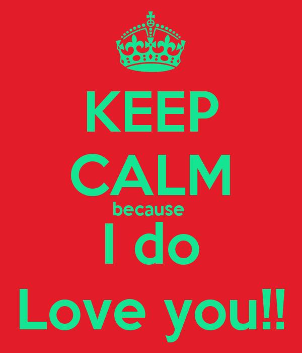 KEEP CALM because  I do Love you!!