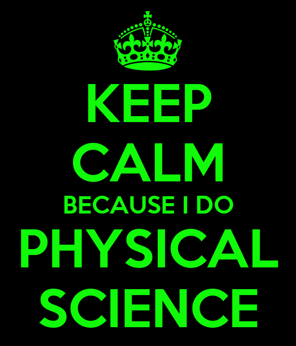 KEEP CALM BECAUSE I DO PHYSICAL SCIENCE