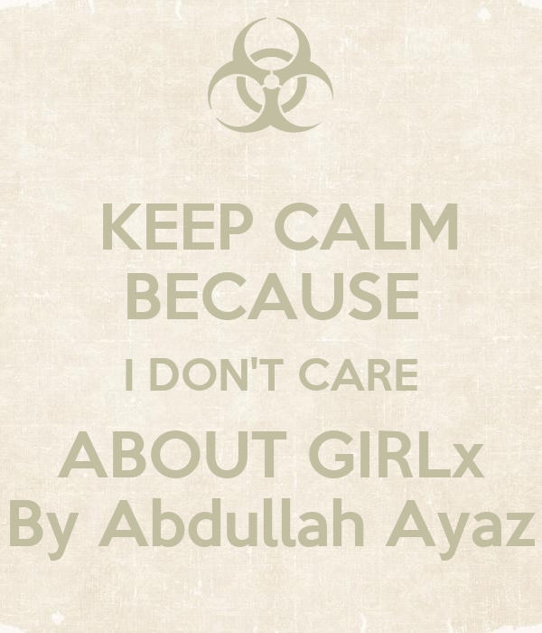 KEEP CALM BECAUSE I DON'T CARE ABOUT GIRLx By Abdullah Ayaz