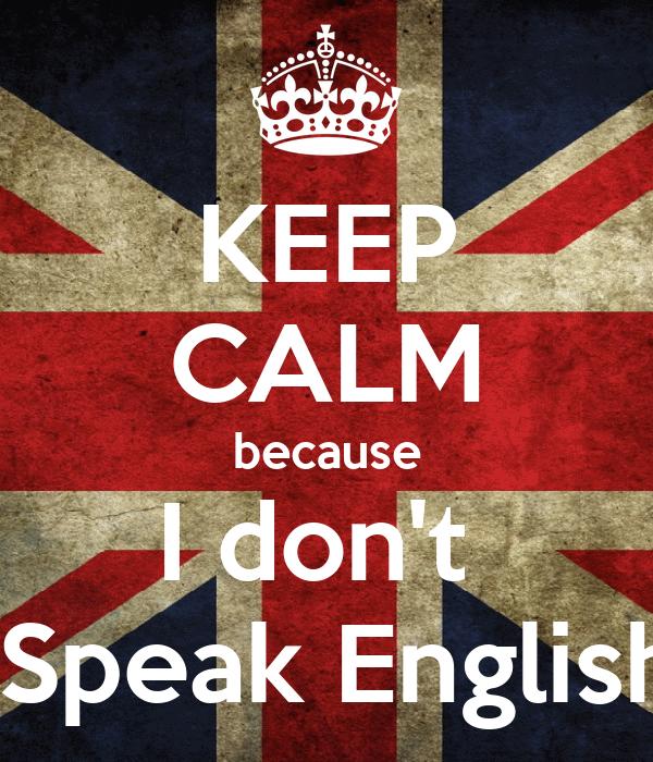 KEEP CALM because I don't   Speak English