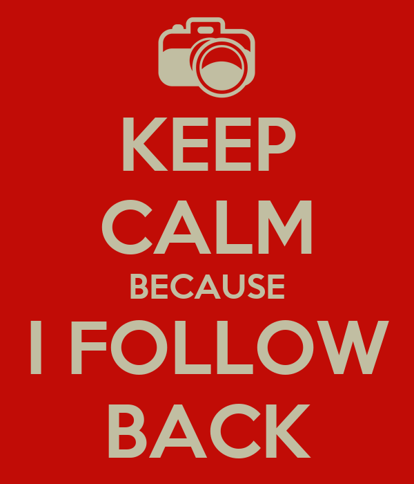 KEEP CALM BECAUSE I FOLLOW BACK