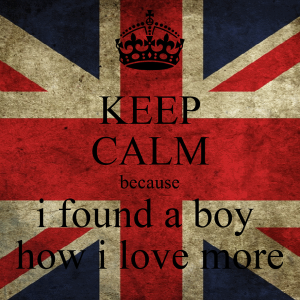 KEEP CALM because i found a boy  how i love more