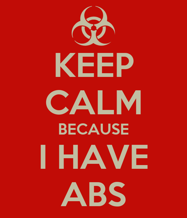 KEEP CALM BECAUSE I HAVE ABS