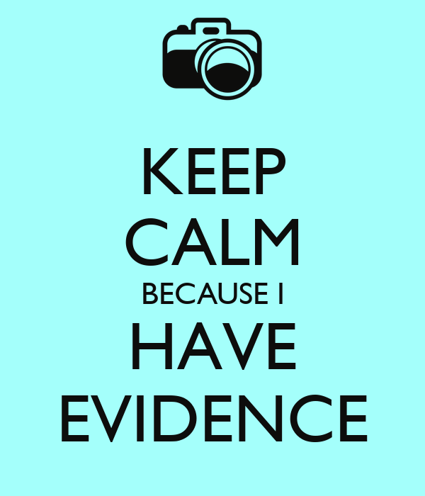 KEEP CALM BECAUSE I HAVE EVIDENCE