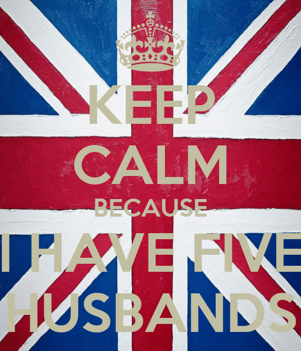 KEEP CALM BECAUSE I HAVE FIVE HUSBANDS