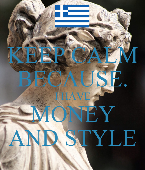 KEEP CALM BECAUSE. I HAVE MONEY AND STYLE