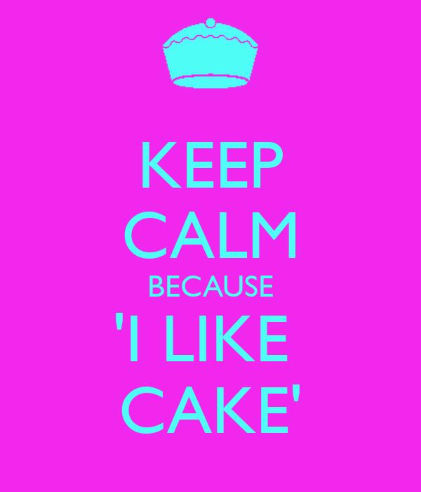 KEEP CALM BECAUSE 'I LIKE  CAKE'