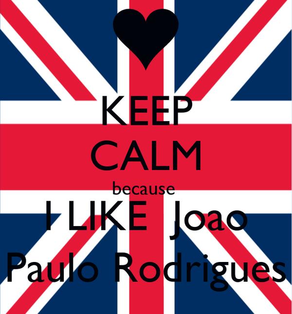 KEEP CALM because   I LIKE  Joao  Paulo Rodrigues
