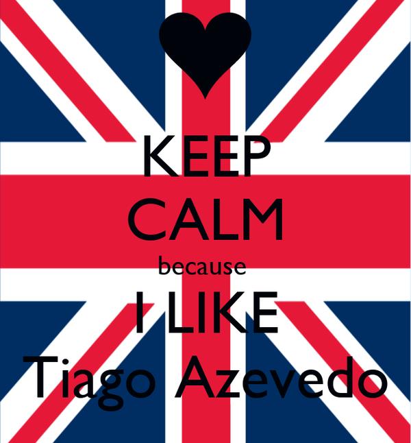KEEP CALM because   I LIKE  Tiago Azevedo