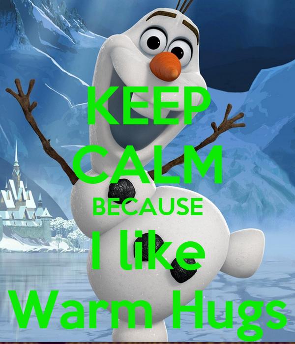 KEEP CALM BECAUSE I like Warm Hugs