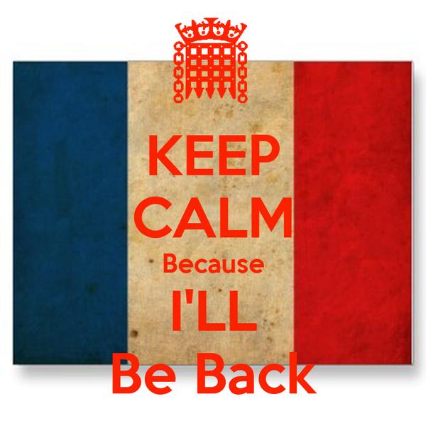 KEEP CALM Because I'LL Be Back