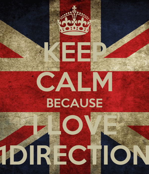 KEEP CALM BECAUSE I LOVE 1DIRECTION