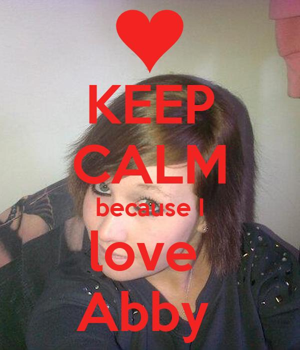 KEEP CALM because I love  Abby