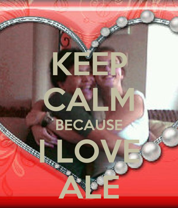 KEEP CALM BECAUSE I LOVE ALE