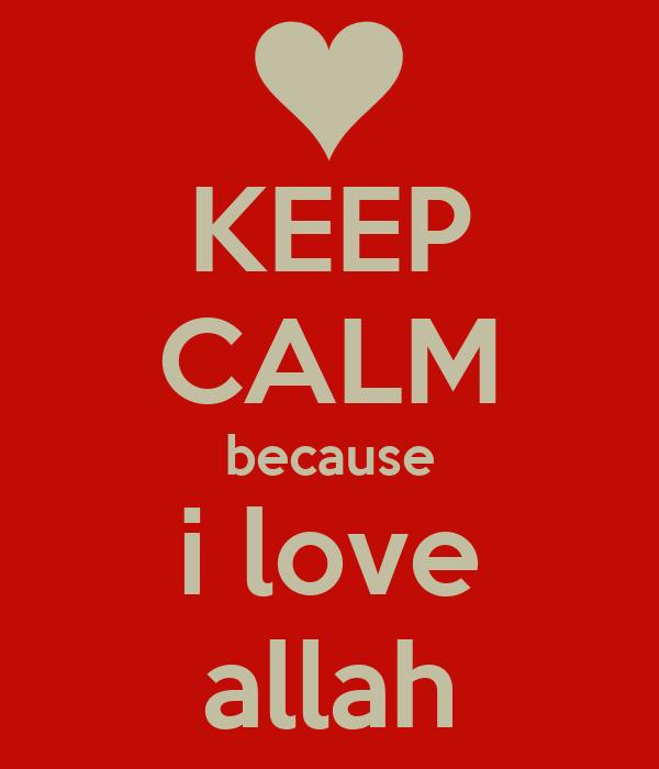 KEEP CALM because i love allah