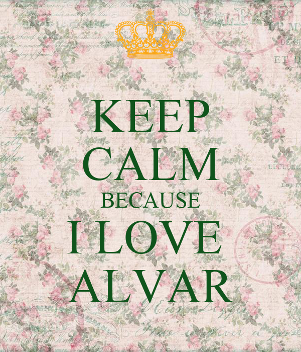 KEEP CALM BECAUSE I LOVE  ALVAR