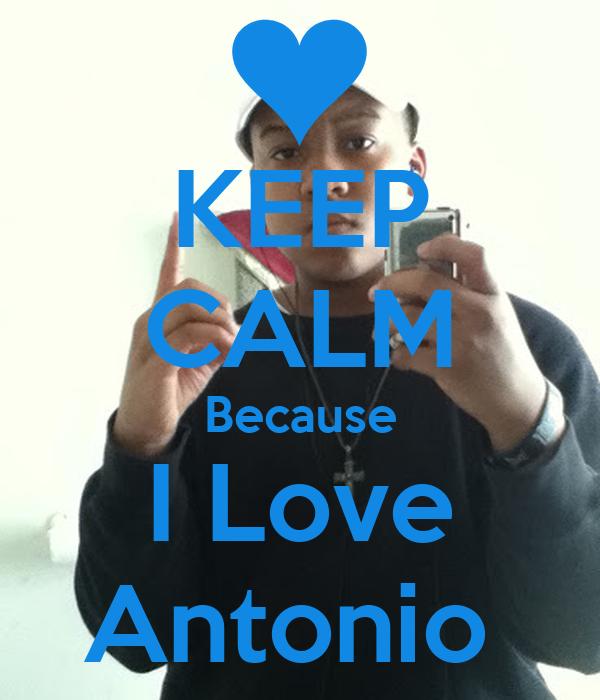 KEEP CALM Because I Love Antonio