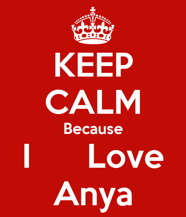 KEEP CALM Because I      Love Anya