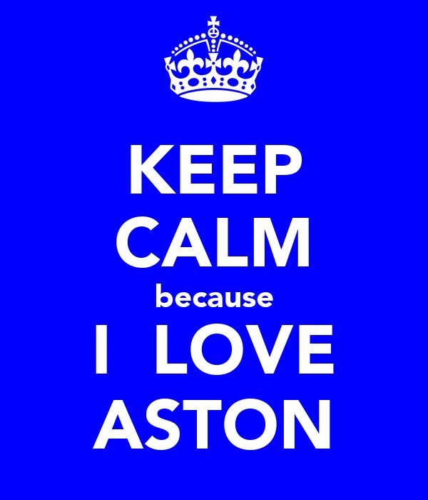 KEEP CALM because I  LOVE ASTON