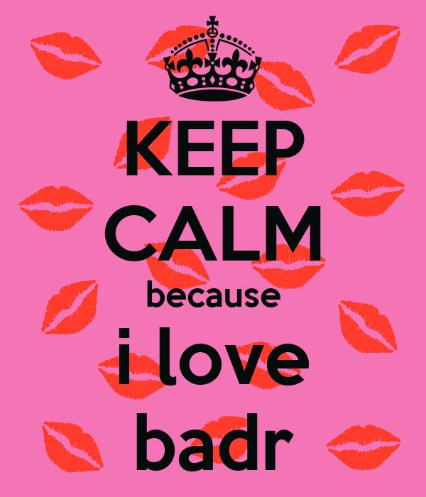 KEEP CALM because i love badr