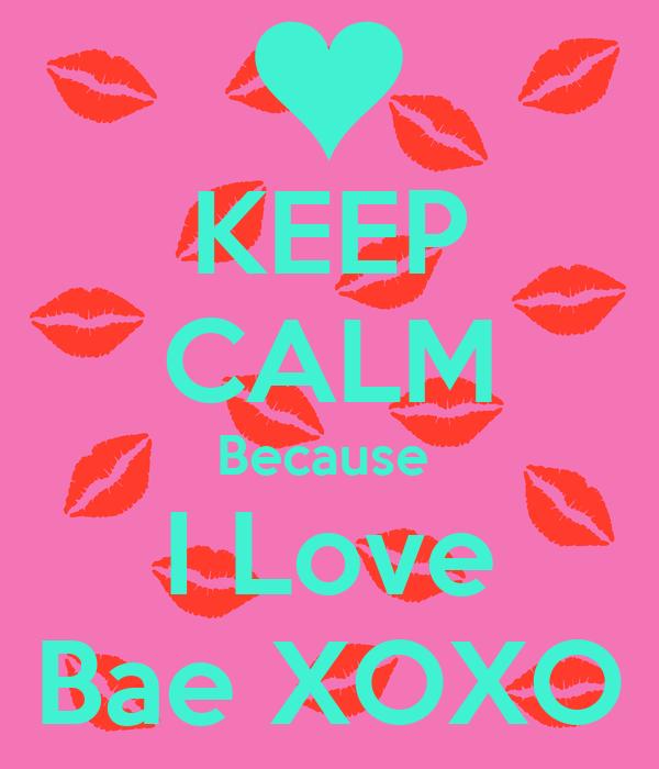KEEP CALM Because  I Love Bae XOXO