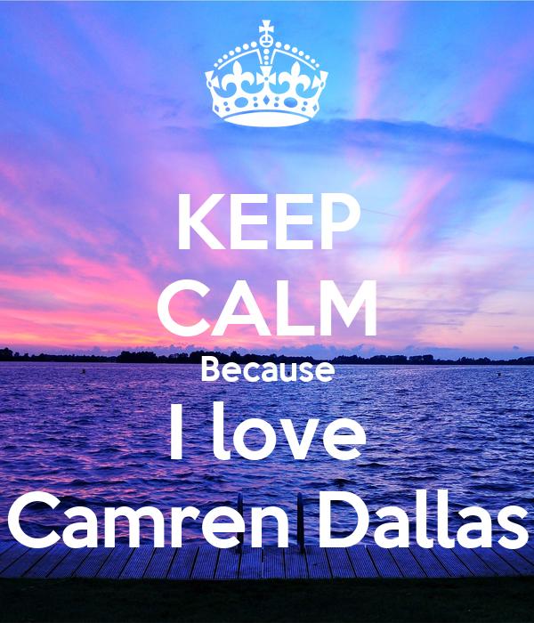 KEEP CALM Because I love Camren Dallas
