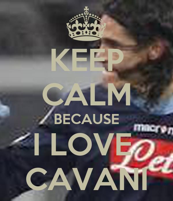 KEEP CALM BECAUSE I LOVE  CAVANI