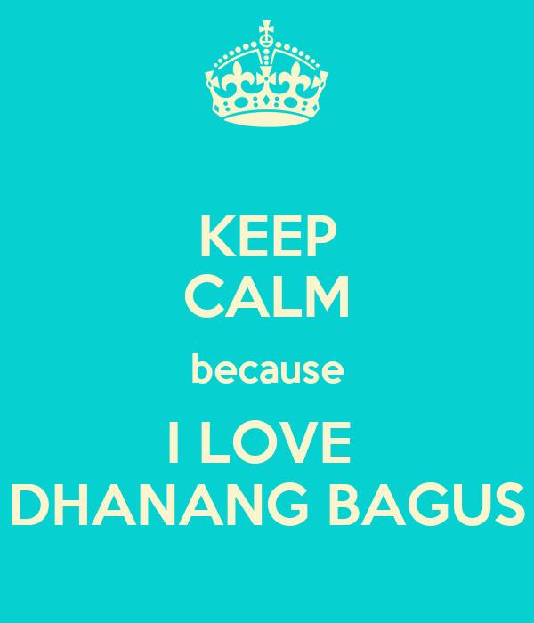 KEEP CALM because I LOVE  DHANANG BAGUS