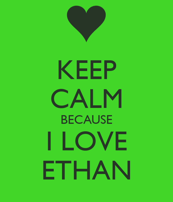 KEEP CALM BECAUSE I LOVE ETHAN