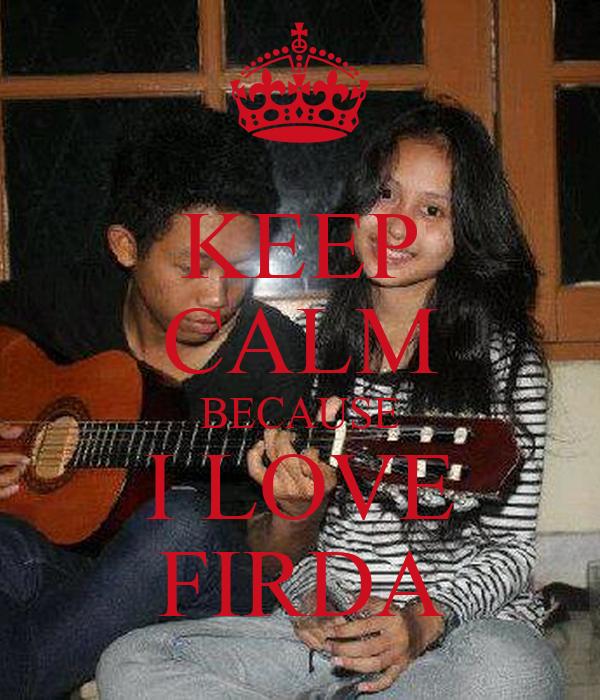 KEEP CALM BECAUSE I LOVE FIRDA