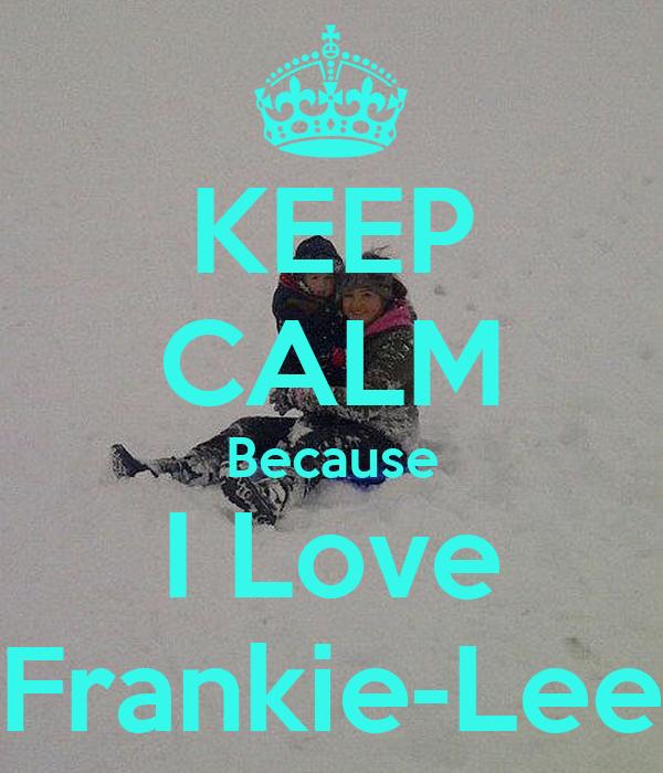 KEEP CALM Because I Love Frankie-Lee