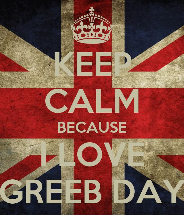KEEP CALM BECAUSE I LOVE GREEB DAY