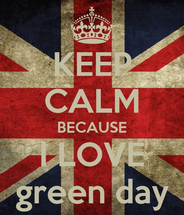 KEEP CALM BECAUSE I LOVE green day