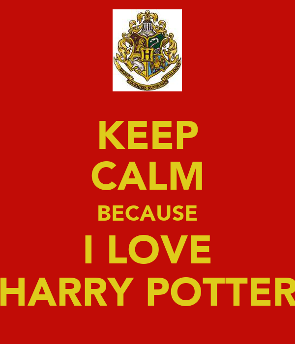KEEP CALM BECAUSE I LOVE HARRY POTTER