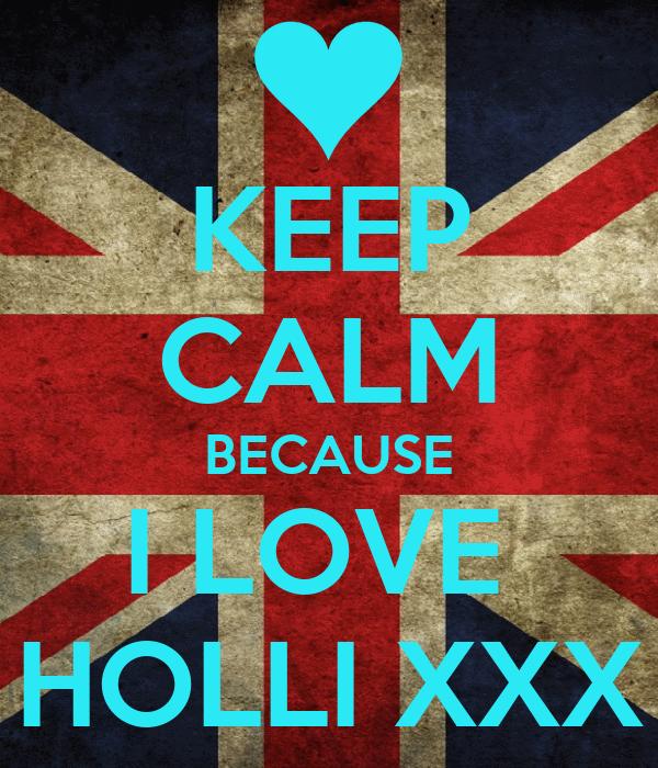 KEEP CALM BECAUSE I LOVE  HOLLI XXX