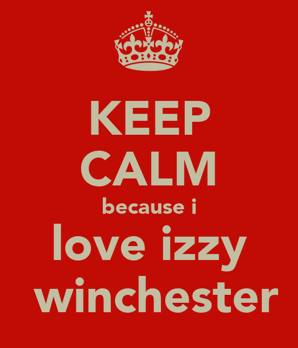 KEEP CALM because i love izzy  winchester