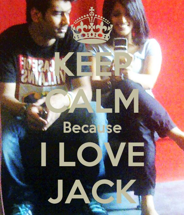KEEP CALM Because I LOVE JACK