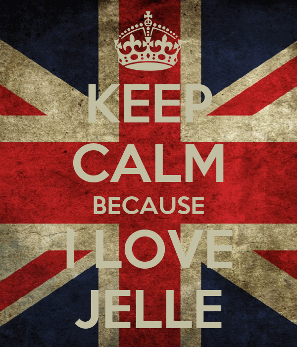 KEEP CALM BECAUSE I LOVE JELLE
