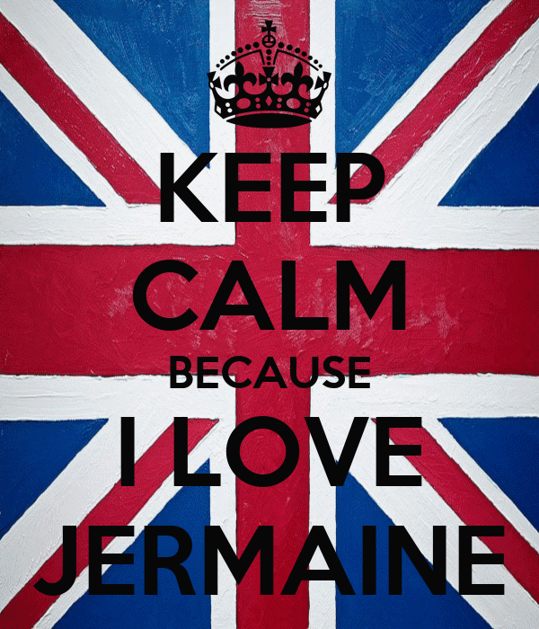 KEEP CALM BECAUSE I LOVE JERMAINE