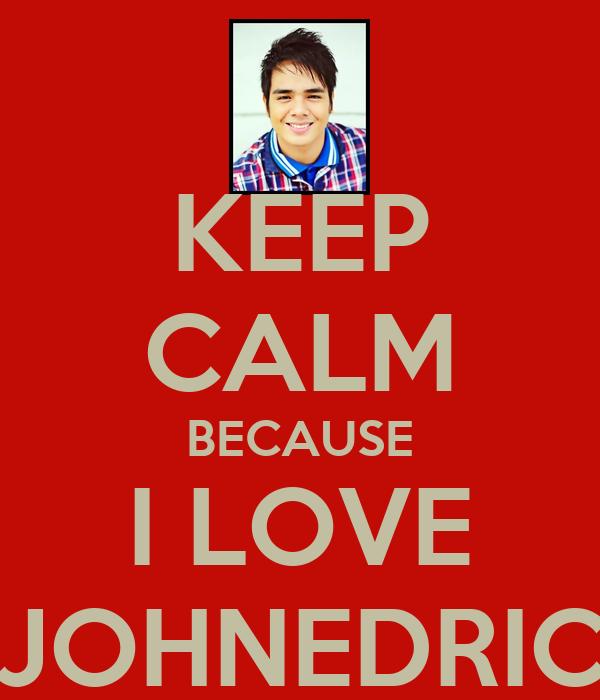 KEEP CALM BECAUSE I LOVE JOHNEDRIC