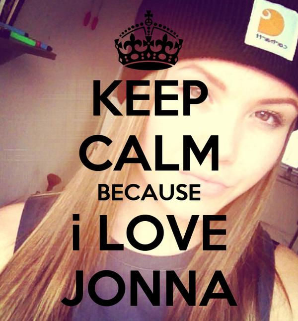 KEEP CALM BECAUSE i LOVE JONNA