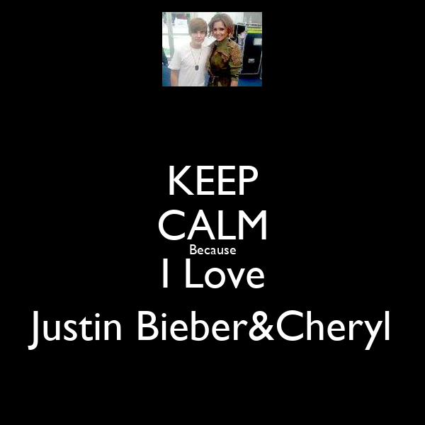 KEEP CALM Because I Love Justin Bieber&Cheryl