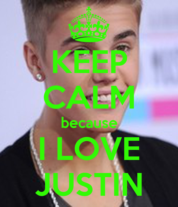 KEEP CALM because I LOVE JUSTIN