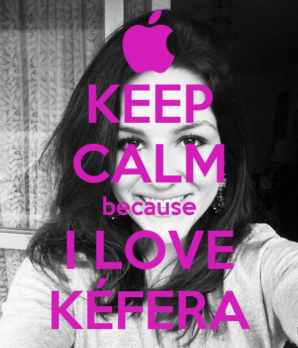 KEEP CALM because I LOVE KÉFERA